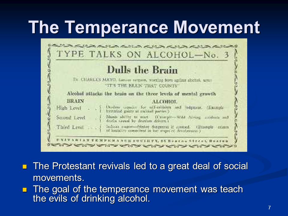7 The Temperance Movement The Protestant revivals led to a great deal of social movements.