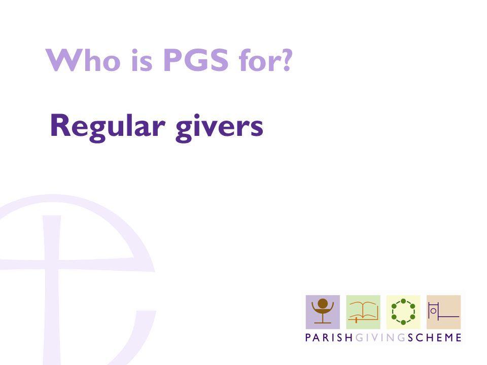 Who is PGS for Regular givers