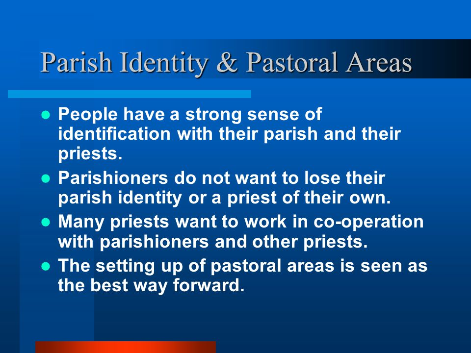 Parish Identity & Pastoral Areas People have a strong sense of identification with their parish and their priests.