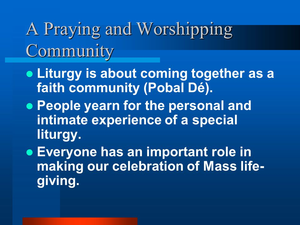 A Praying and Worshipping Community Liturgy is about coming together as a faith community (Pobal Dé).
