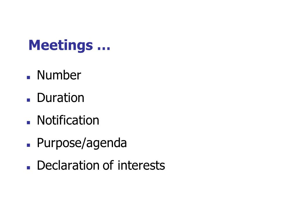Meetings … Number Duration Notification Purpose/agenda Declaration of interests