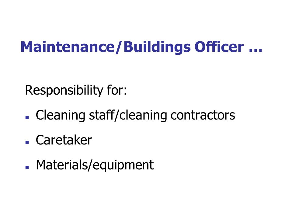 Maintenance/Buildings Officer … Responsibility for: Cleaning staff/cleaning contractors Caretaker Materials/equipment
