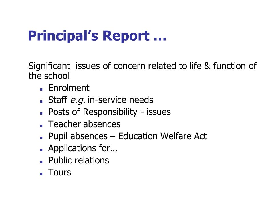 Principal's Report … Significant issues of concern related to life & function of the school Enrolment Staff e.g.