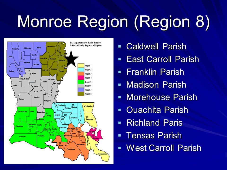 Monroe Region (Region 8)  Caldwell Parish  East Carroll Parish  Franklin Parish  Madison Parish  Morehouse Parish  Ouachita Parish  Richland Paris  Tensas Parish  West Carroll Parish