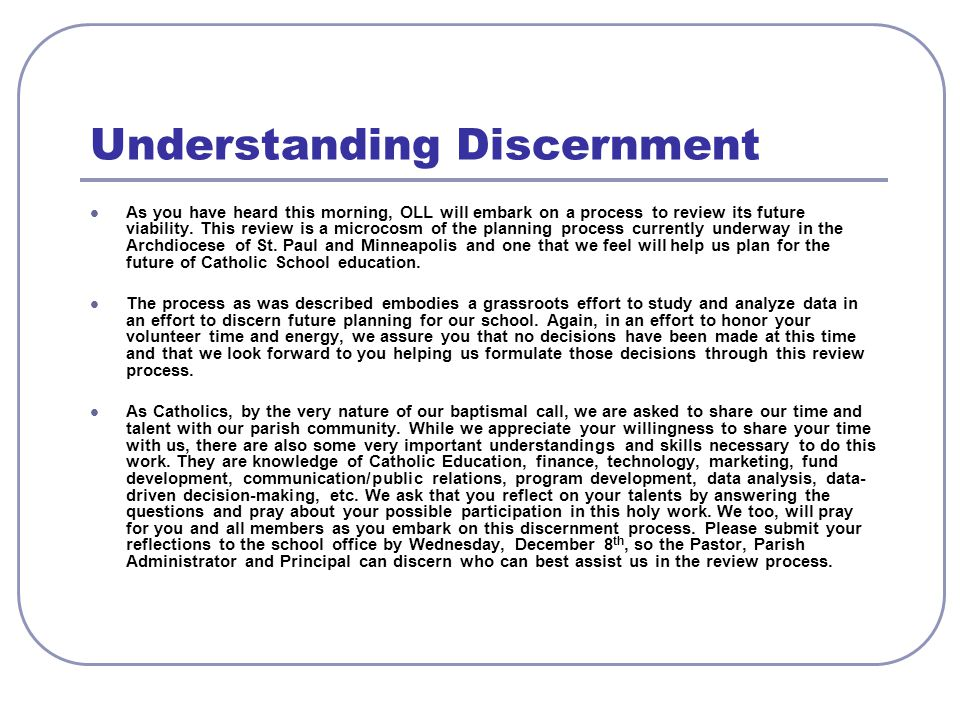 Understanding Discernment As you have heard this morning, OLL will embark on a process to review its future viability.