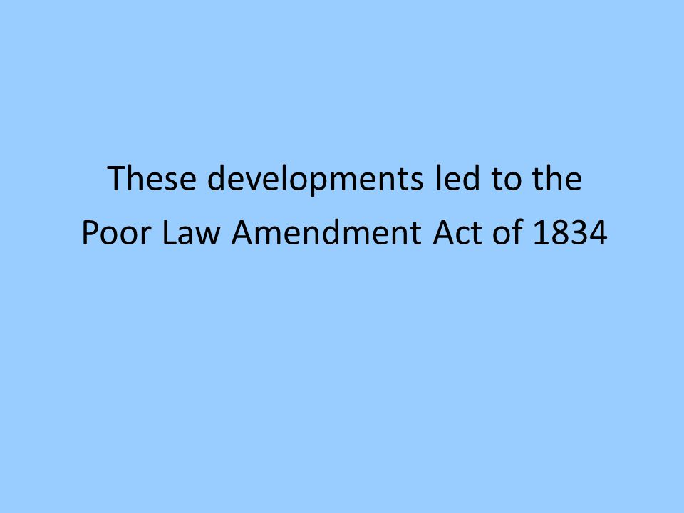 These developments led to the Poor Law Amendment Act of 1834