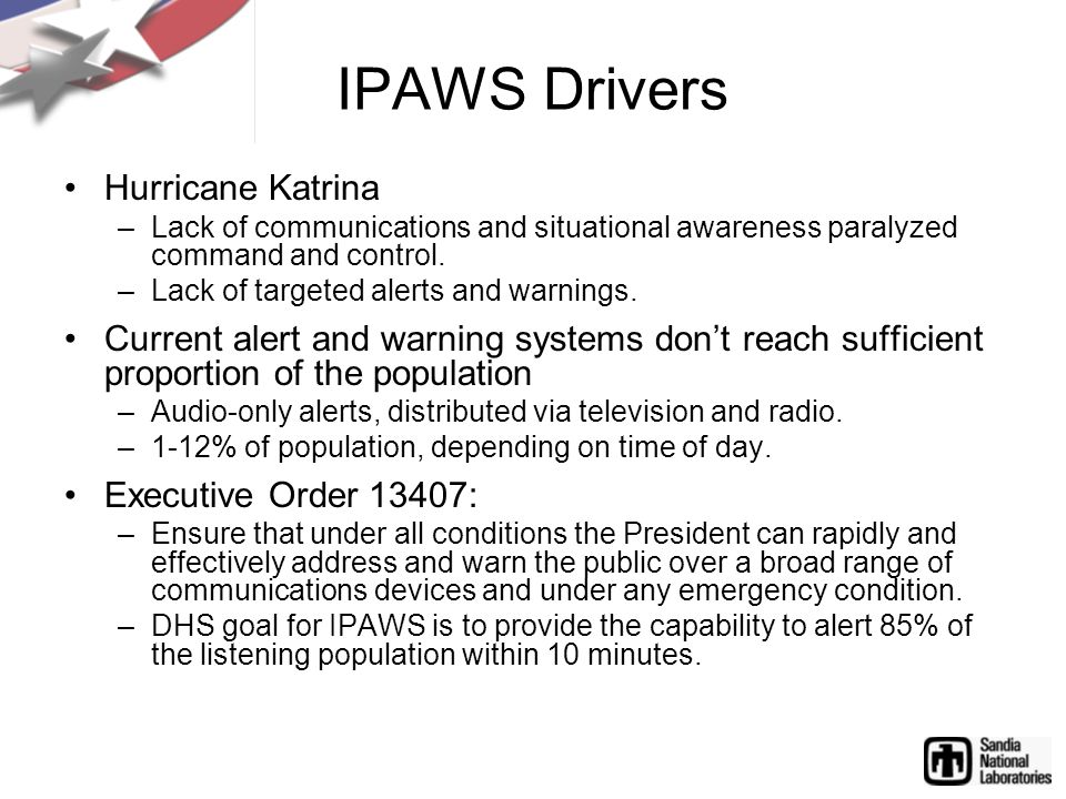 IPAWS Drivers Hurricane Katrina –Lack of communications and situational awareness paralyzed command and control.