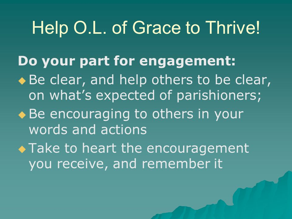 Help O.L. of Grace to Thrive! Do your part for engagement:   Be clear, and help others to be clear, on what's expected of parishioners;   Be encou