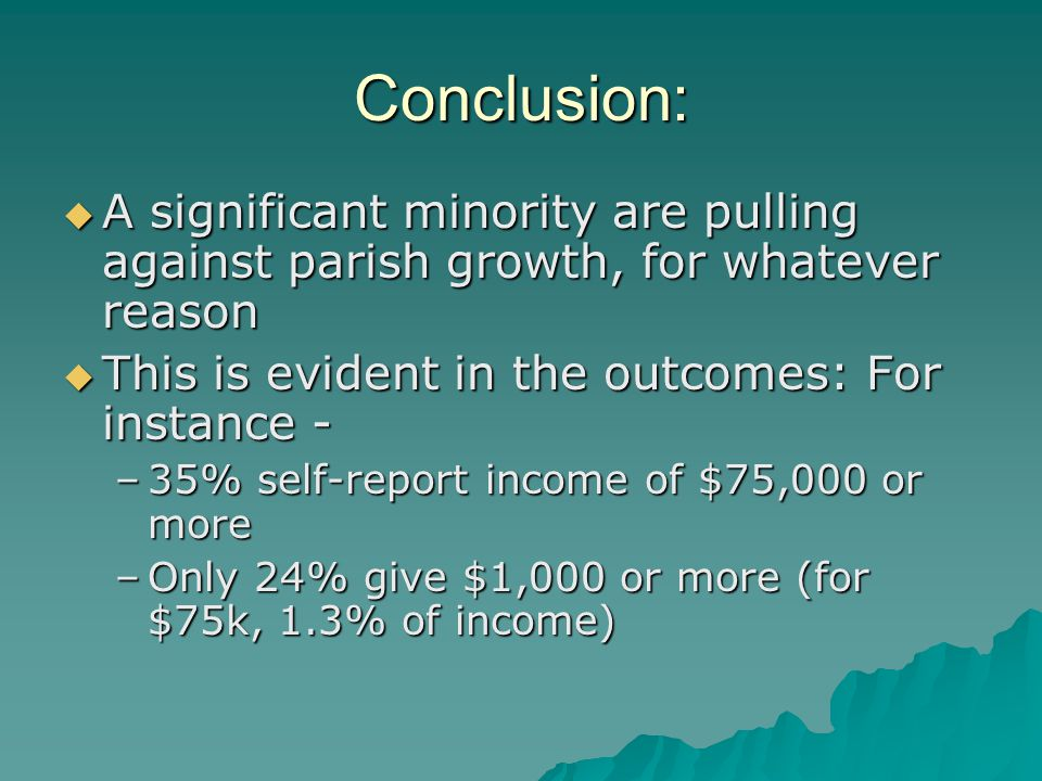Conclusion:  A significant minority are pulling against parish growth, for whatever reason  This is evident in the outcomes: For instance - –35% sel
