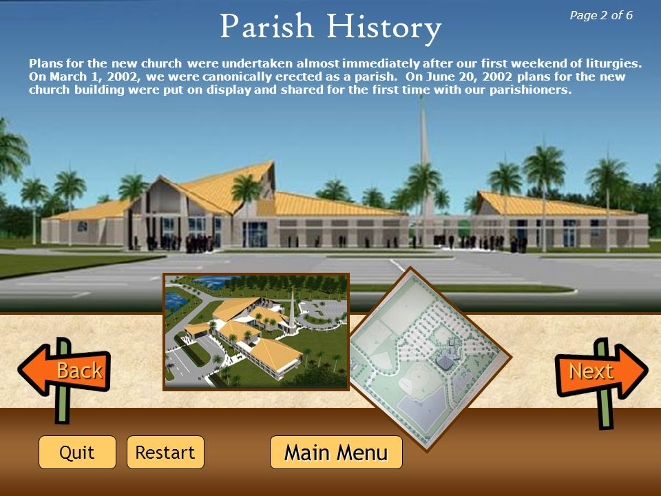 Parish History Plans for the new church were undertaken almost immediately after our first weekend of liturgies. On March 1, 2002, we were canonically