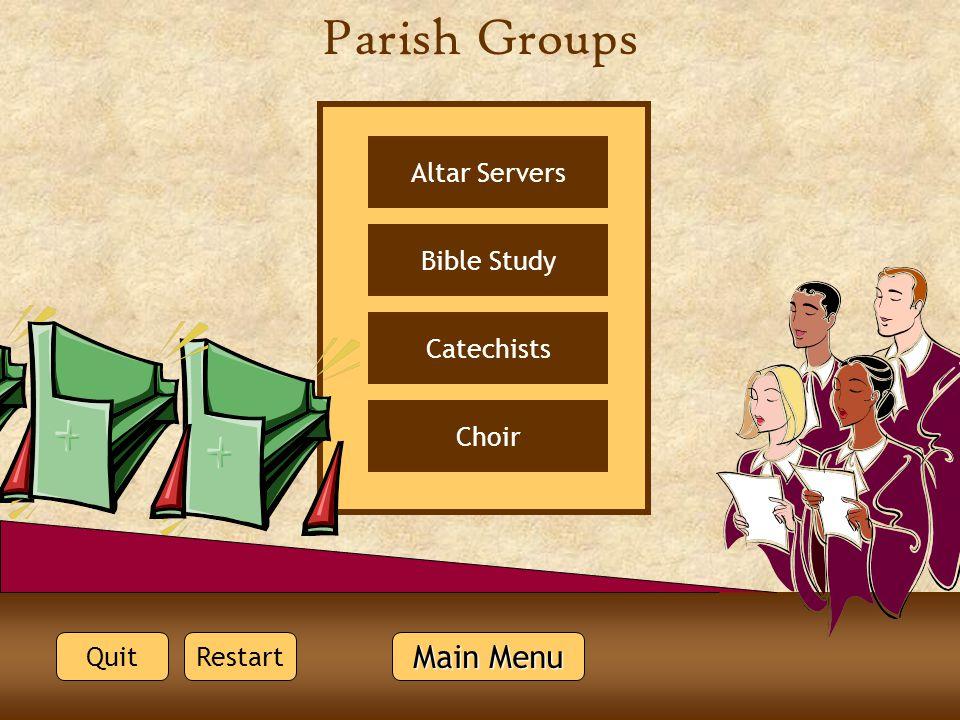 Parish Groups Choir Bible Study Altar Servers Catechists Quit Main Menu Main Menu Restart