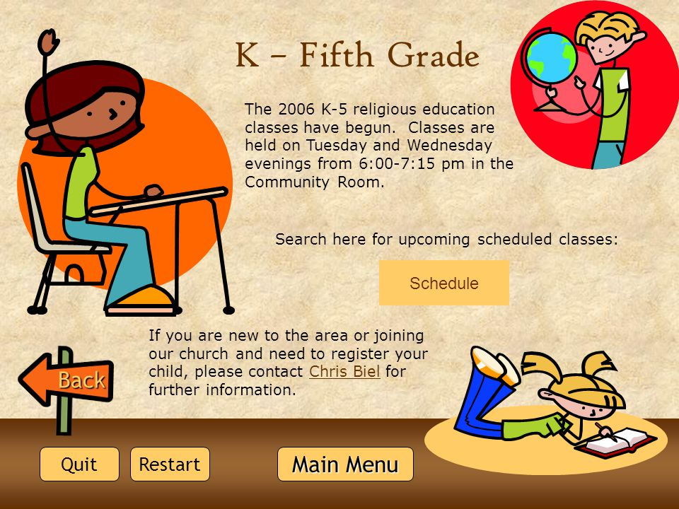 Quit Back Main Menu Main Menu Restart Search here for upcoming scheduled classes: K – Fifth Grade Schedule If you are new to the area or joining our c