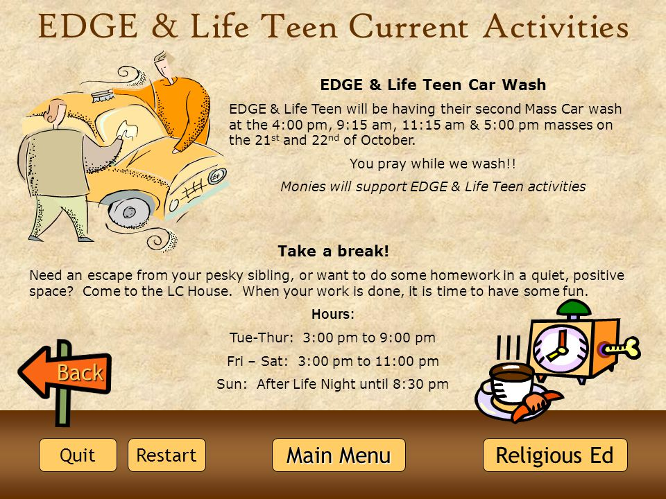 EDGE & Life Teen Current Activities EDGE & Life Teen Car Wash EDGE & Life Teen will be having their second Mass Car wash at the 4:00 pm, 9:15 am, 11:1