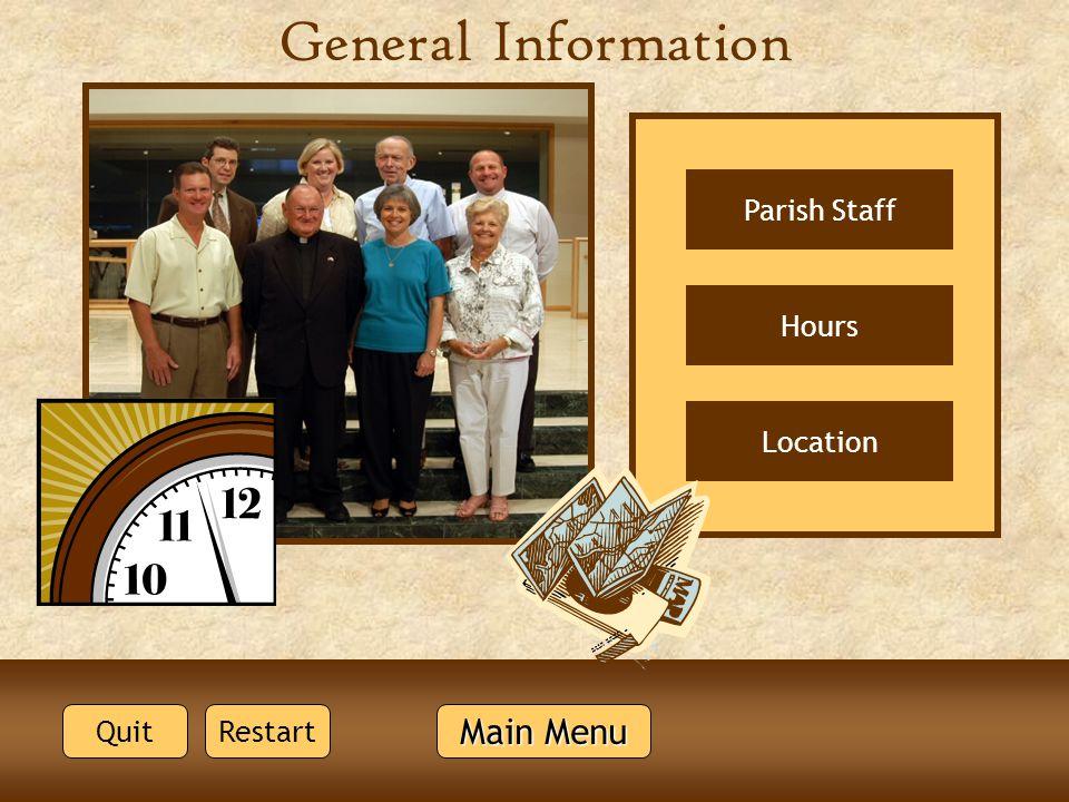 General Information Main Menu Main Menu Quit Parish Staff Hours Location Restart