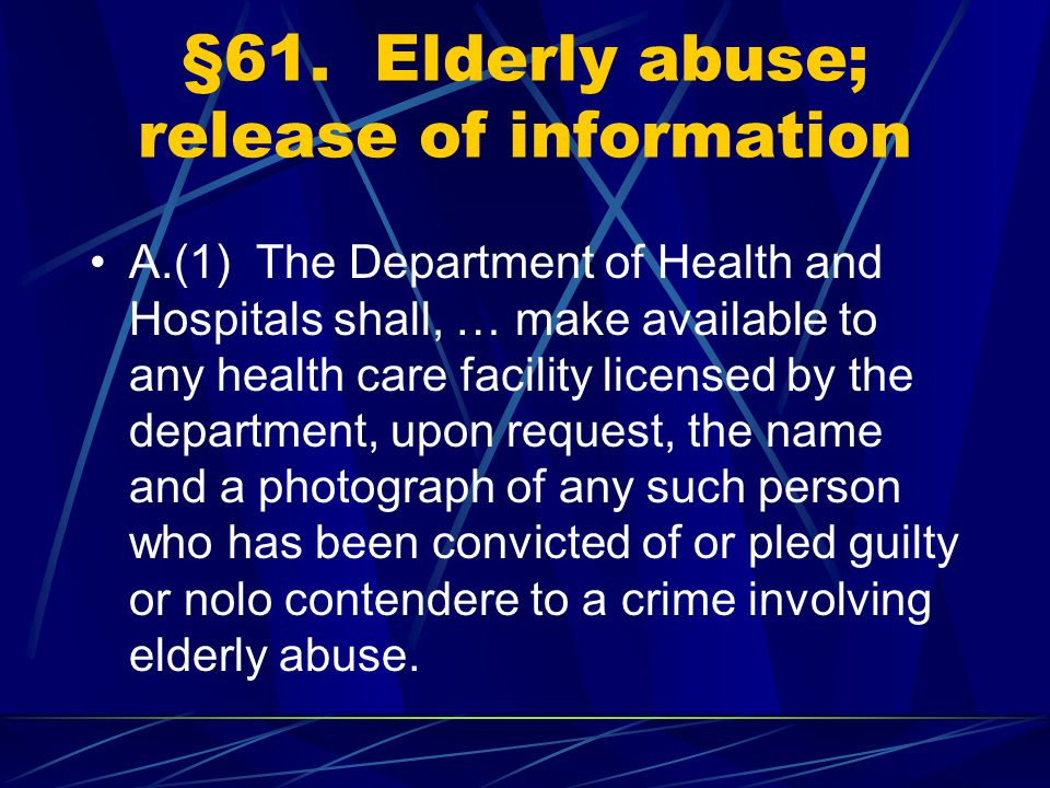 §61. Elderly abuse; release of information A.(1) The Department of Health and Hospitals shall, … make available to any health care facility licensed b