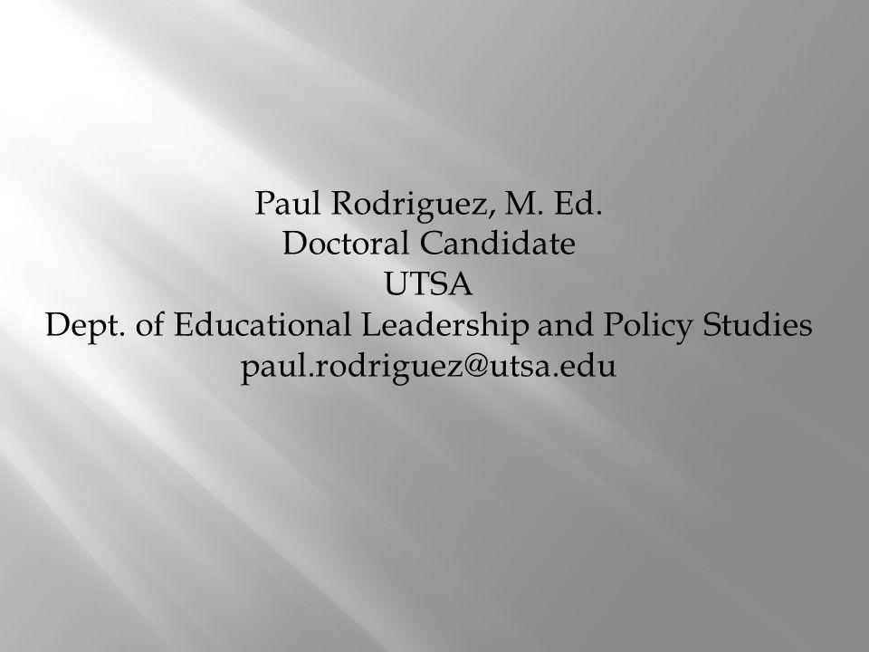 Paul Rodriguez, M. Ed. Doctoral Candidate UTSA Dept.