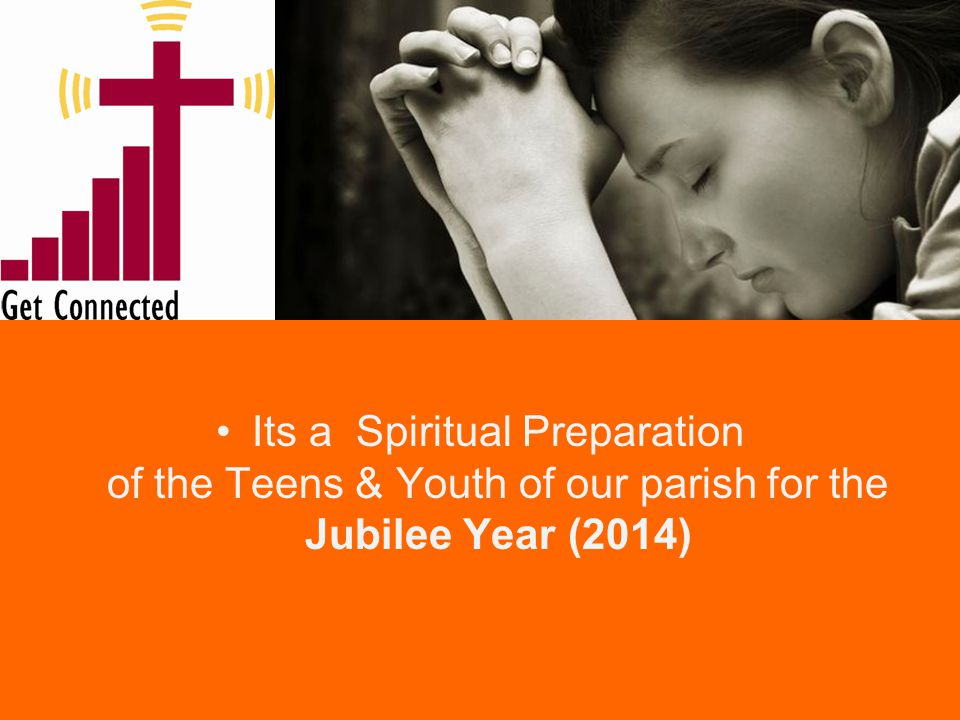 Its a Spiritual Preparation of the Teens & Youth of our parish for the Jubilee Year (2014)