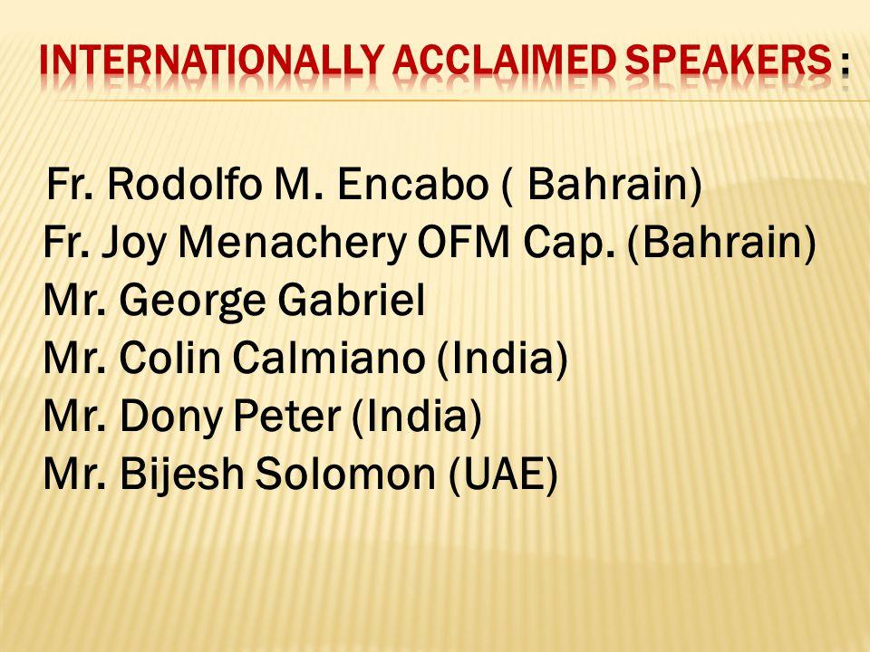 Fr. Rodolfo M. Encabo ( Bahrain) Fr. Joy Menachery OFM Cap. (Bahrain) Mr. George Gabriel Mr. Colin Calmiano (India) Mr. Dony Peter (India) Mr. Bijesh