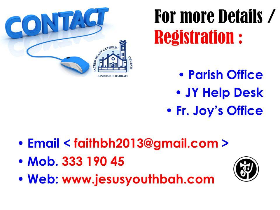For more Details / Registration : Parish Office JY Help Desk Fr. Joy's Office Email Mob. 333 190 45 Web: www.jesusyouthbah.com