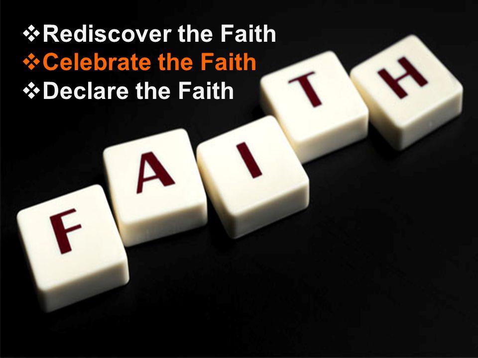 RRediscover the Faith CCelebrate the Faith DDeclare the Faith