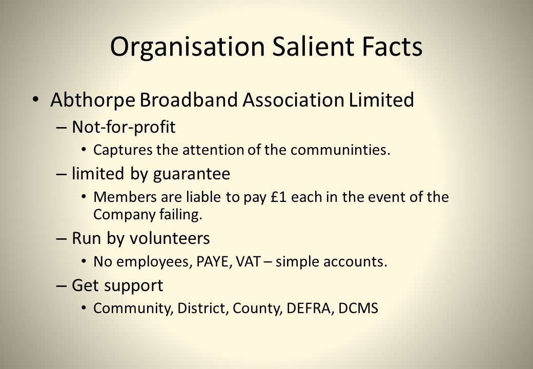 Organisation Salient Facts Abthorpe Broadband Association Limited – Not-for-profit Captures the attention of the communinties. – limited by guarantee