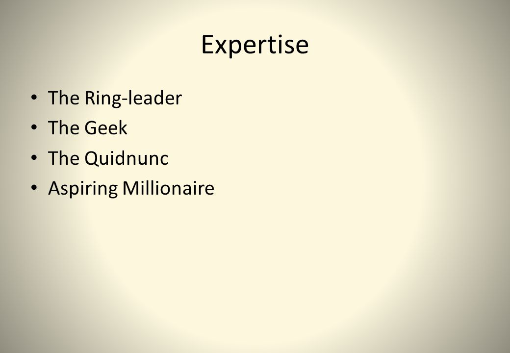 Expertise The Ring-leader The Geek The Quidnunc Aspiring Millionaire