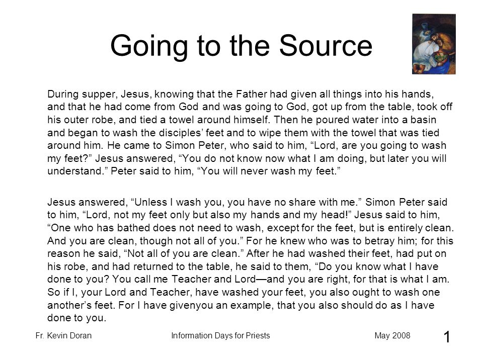 Fr. Kevin DoranMay 2008Information Days for Priests Going to the Source During supper, Jesus, knowing that the Father had given all things into his ha