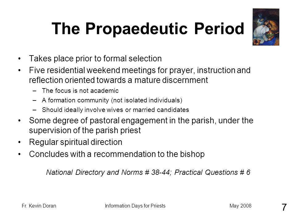 Fr. Kevin DoranMay 2008Information Days for Priests The Propaedeutic Period Takes place prior to formal selection Five residential weekend meetings fo