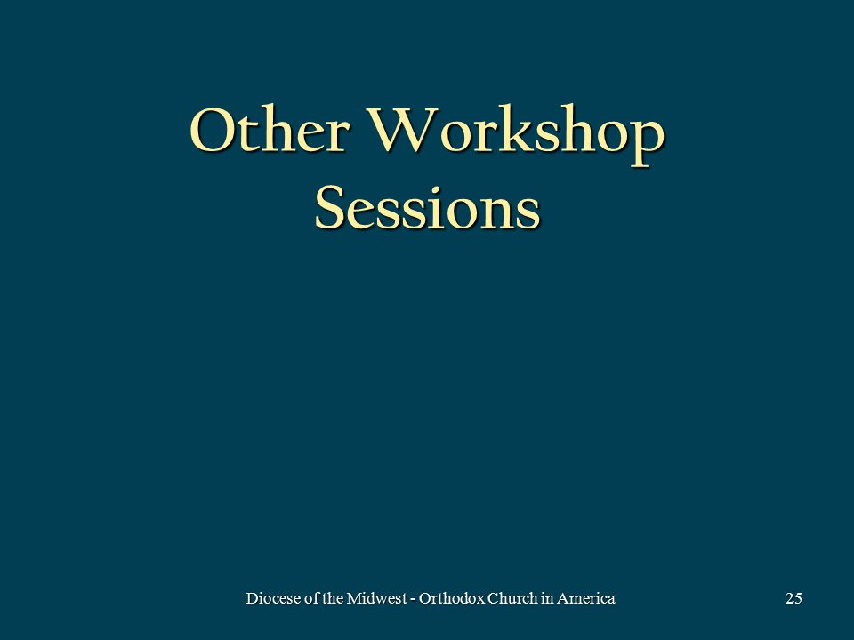 Other Workshop Sessions Diocese of the Midwest - Orthodox Church in America25