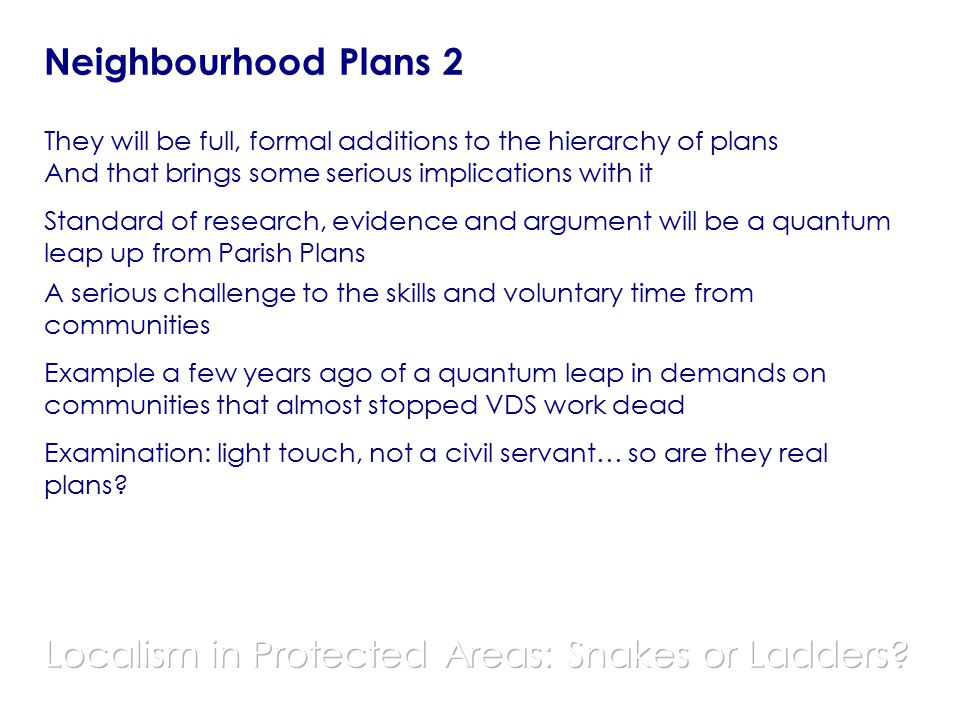 Neighbourhood Plans 2 They will be full, formal additions to the hierarchy of plans And that brings some serious implications with it Standard of rese