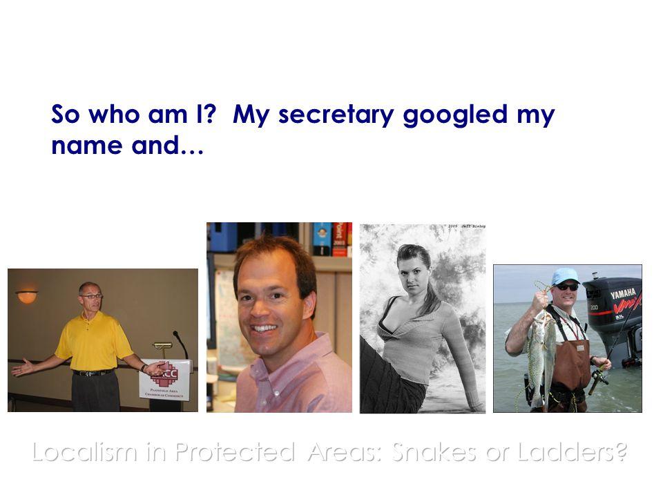 So who am I? My secretary googled my name and…