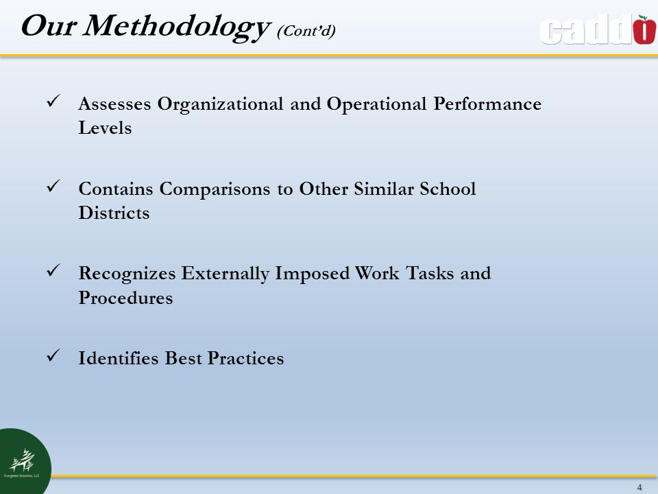 4 Assesses Organizational and Operational Performance Levels Contains Comparisons to Other Similar School Districts Recognizes Externally Imposed Work Tasks and Procedures Identifies Best Practices Our Methodology (Cont'd)