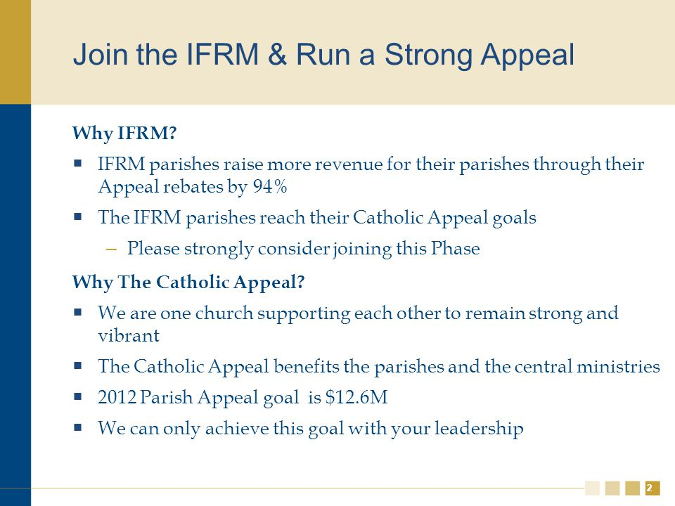 22 Join the IFRM & Run a Strong Appeal Why IFRM?  IFRM parishes raise more revenue for their parishes through their Appeal rebates by 94%  The IFRM
