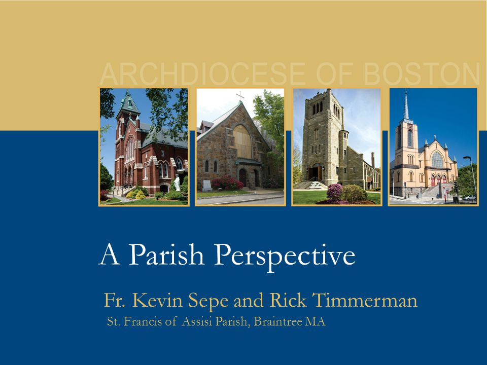 23 A Parish Perspective Fr. Kevin Sepe and Rick Timmerman St. Francis of Assisi Parish, Braintree MA