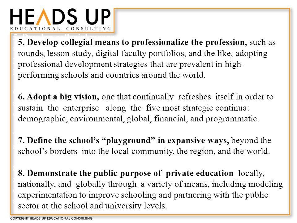 5. Develop collegial means to professionalize the profession, such as rounds, lesson study, digital faculty portfolios, and the like, adopting profess