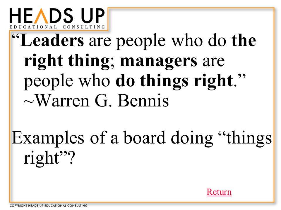 Leaders are people who do the right thing; managers are people who do things right. ~Warren G.