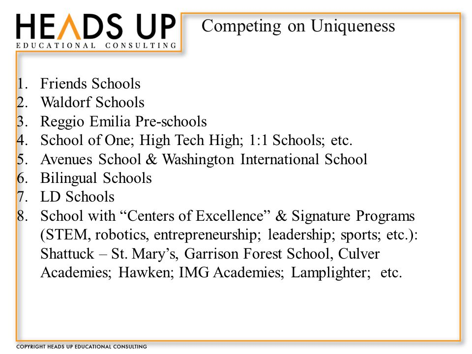 Competing on Uniqueness 1.Friends Schools 2.Waldorf Schools 3.Reggio Emilia Pre-schools 4.School of One; High Tech High; 1:1 Schools; etc.