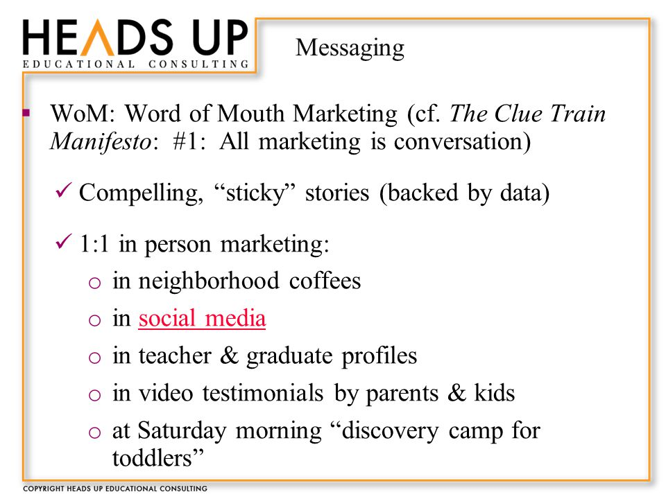 Messaging  WoM: Word of Mouth Marketing (cf.