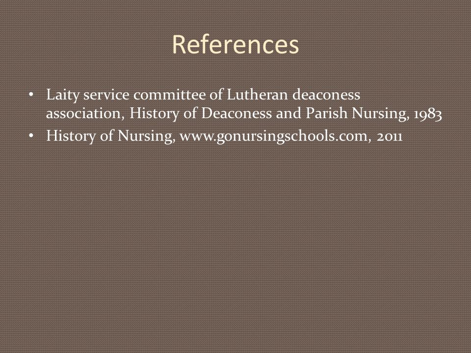 References Laity service committee of Lutheran deaconess association, History of Deaconess and Parish Nursing, 1983 History of Nursing, www.gonursings