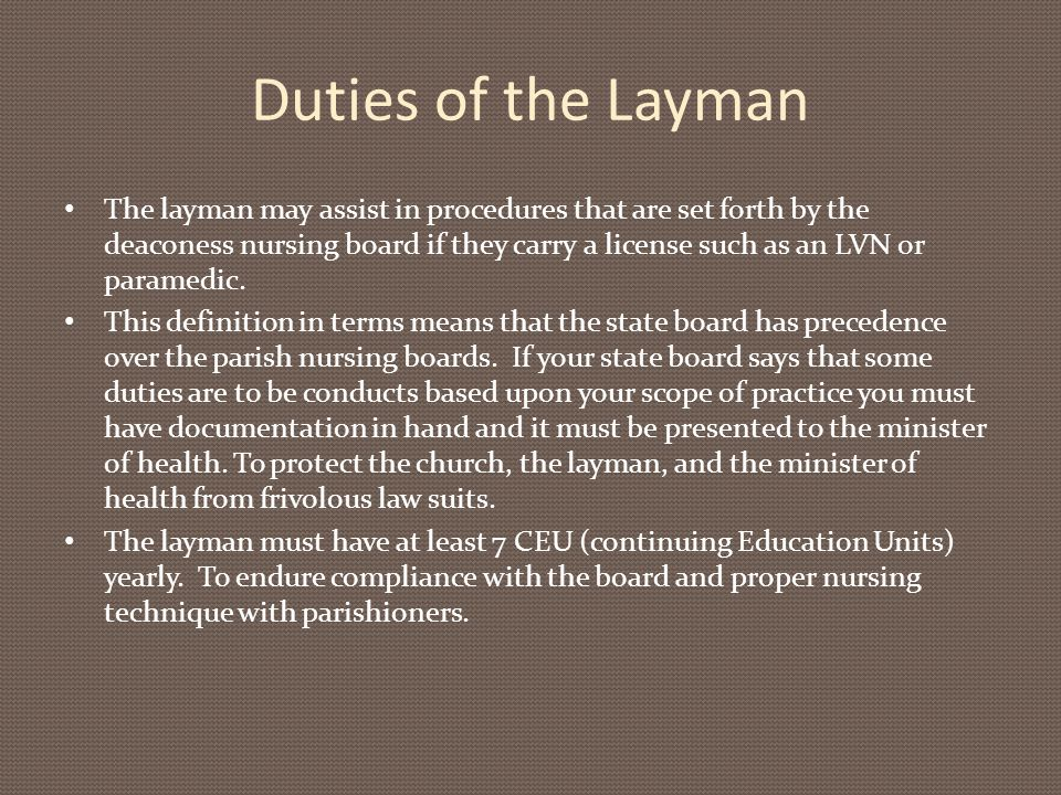 Duties of the Layman The layman may assist in procedures that are set forth by the deaconess nursing board if they carry a license such as an LVN or paramedic.