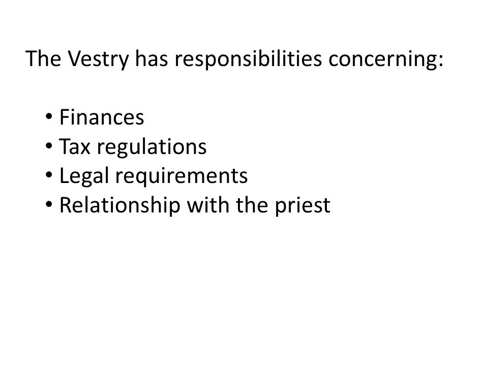 Fiduciary Duty The vestry and the vestry members have a fiduciary duty towards: Parishioners The Parish The Diocese The Domestic and Foreign Missionary Society