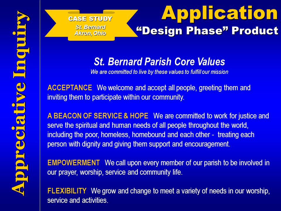 Appreciative Inquiry St. Bernard Parish Core Values We are committed to live by these values to fulfill our mission ACCEPTANCE We welcome and accept a
