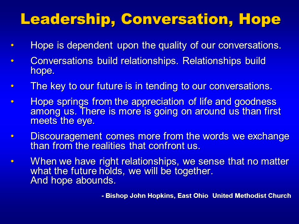 Leadership, Conversation, Hope Hope is dependent upon the quality of our conversations.Hope is dependent upon the quality of our conversations. Conver