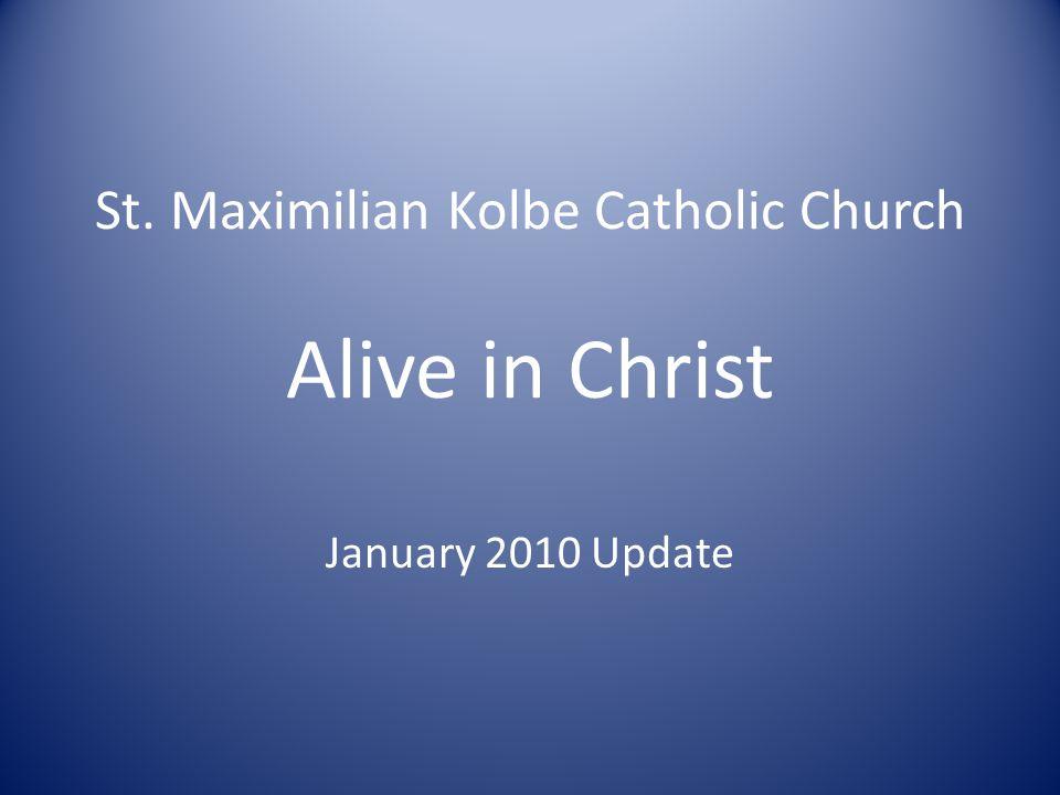 St. Maximilian Kolbe Catholic Church Alive in Christ January 2010 Update
