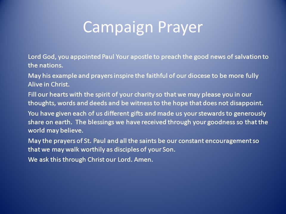 Campaign Prayer Lord God, you appointed Paul Your apostle to preach the good news of salvation to the nations.