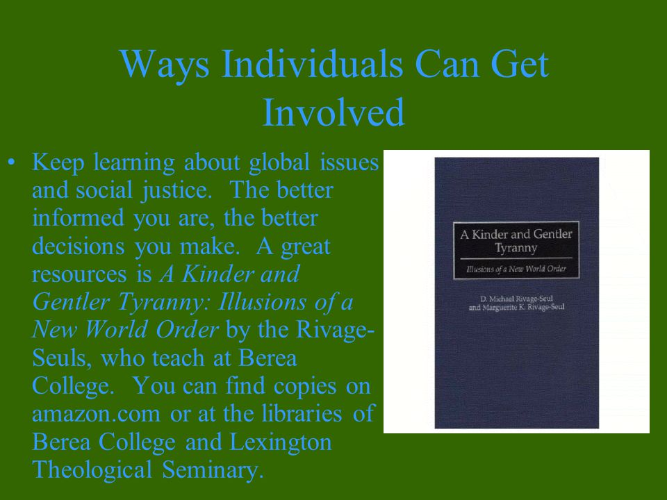 Ways Individuals Can Get Involved Keep learning about global issues and social justice.