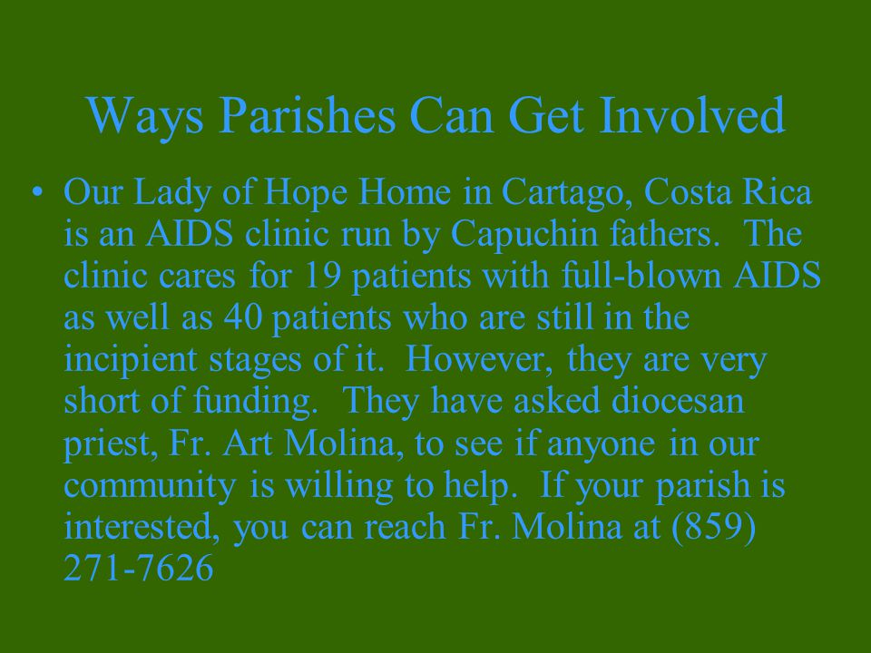 Ways Parishes Can Get Involved Our Lady of Hope Home in Cartago, Costa Rica is an AIDS clinic run by Capuchin fathers.
