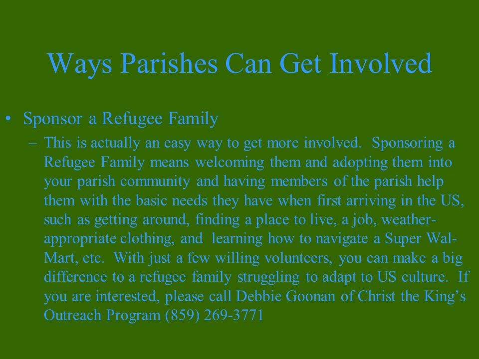 Ways Parishes Can Get Involved Sponsor a Refugee Family –This is actually an easy way to get more involved.
