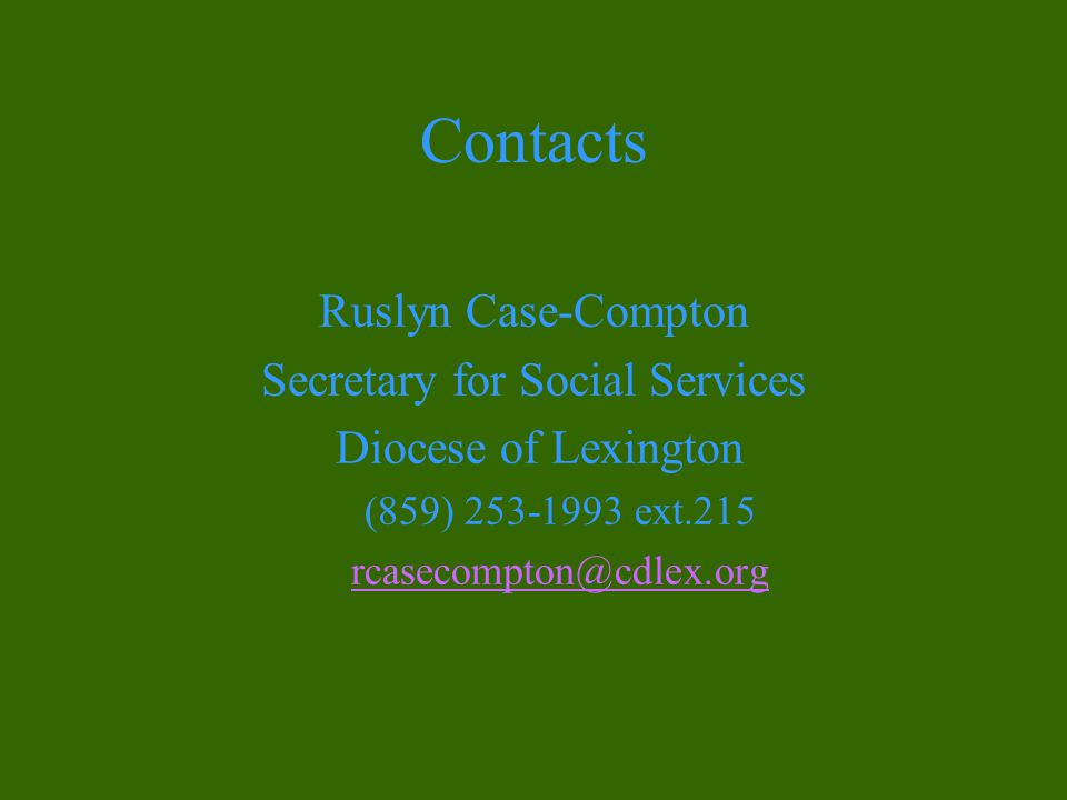 Contacts Ruslyn Case-Compton Secretary for Social Services Diocese of Lexington (859) 253-1993 ext.215 rcasecompton@cdlex.org