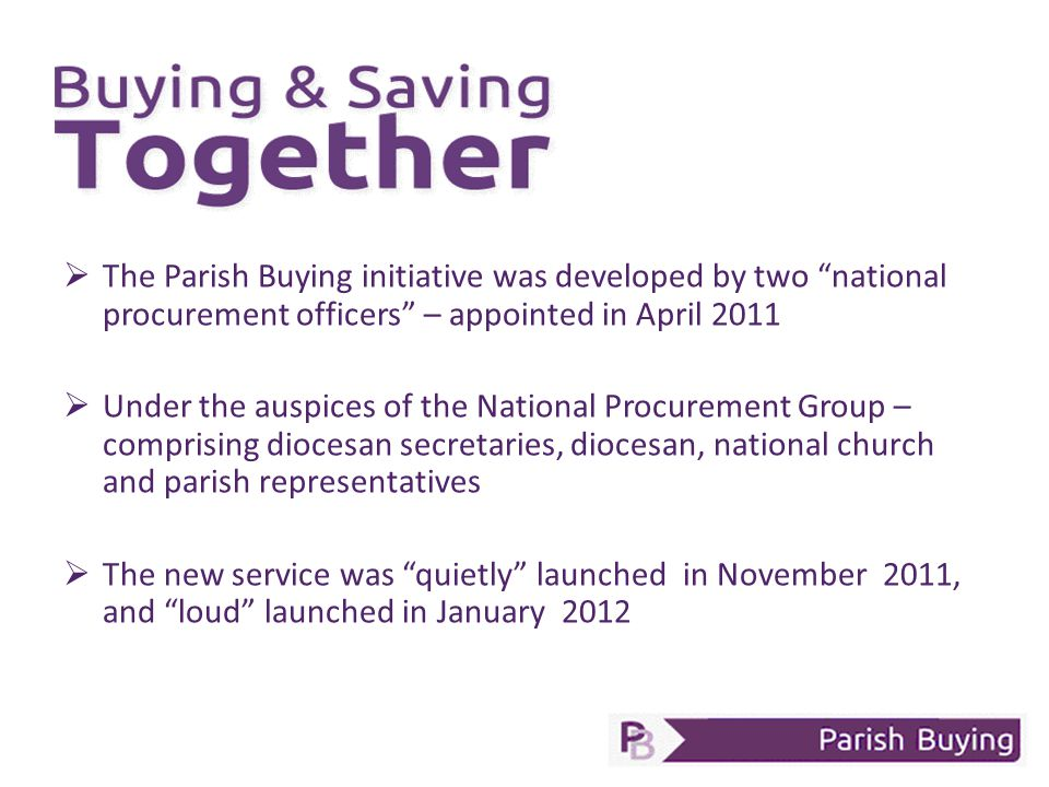  Releasing resource for mission and ministry  Parish choice whether they take advantage of national deals, or simply use buying advice.